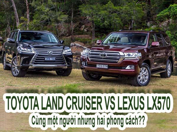 Land Cruiser và Lexus LX570 - Cùng một người hai phong cách?