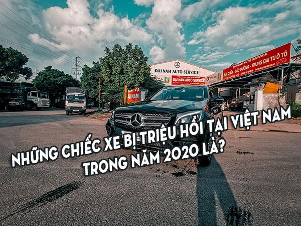Những chiếc xe bị triệu hồi tại Việt Nam trong năm 2020 là?